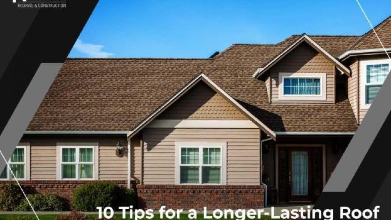 Tips For A Longer Lasting Roof